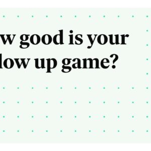 How good is your follow up game?