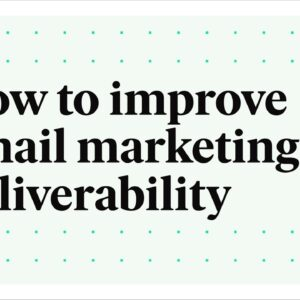 How to improve email marketing deliverability