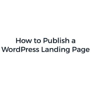 How to Publish a WordPress Landing Page