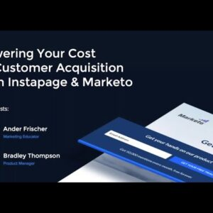 Lowering Your Cost of Customer Acquisition with Marketo & Instapage