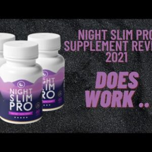 Night Slim Pro Supplement Review 2021. (Does work)