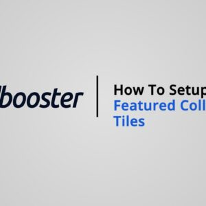 How to Setup Featured Collection Tiles on Shopify with Booster Theme V5