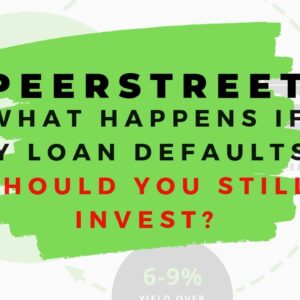 PeerStreet: What Happens if my loan defaults? Should I still Invest?