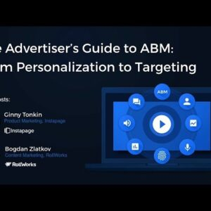 The Advertiser's Guide to ABM: From Personalization to Targeting