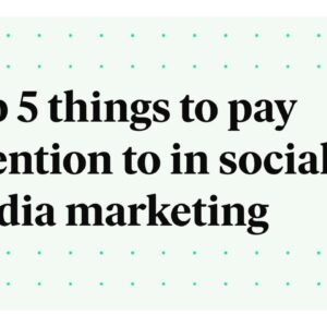Top 5 things to pay attention to this year in social media marketing