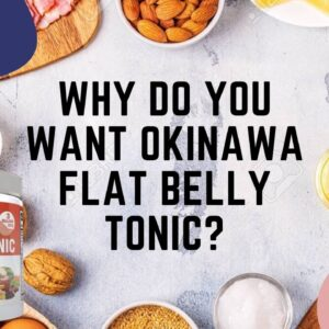 Why Do You Want Okinawa Flat Belly Tonic?